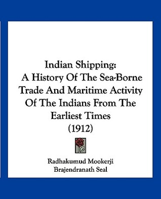 Indian Shipping: A History of the Sea-Borne Trade ...