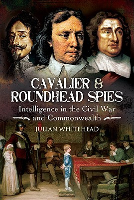Cavalier and Roundhead Spies: Intelligence in the ...