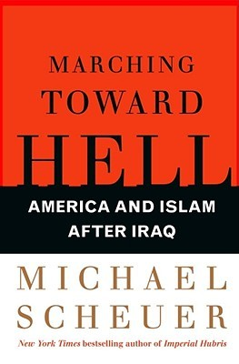 Marching Toward Hell: America and Islam After Iraq...