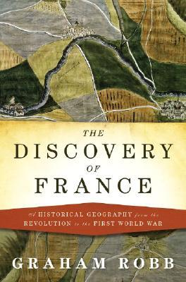 The Discovery of France: A Historical Geography fr...