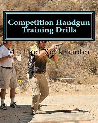 Competition Handgun Training Drills: From the Prog...
