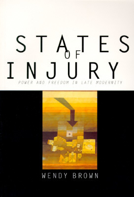 States of Injury: Power and Freedom in Late Modern...