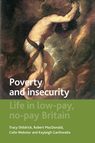 Poverty and Insecurity: Life in Low-Pay, No-Pay Br...