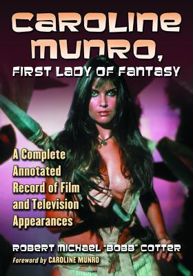 Caroline Munro, First Lady of Fantasy: A Complete ...