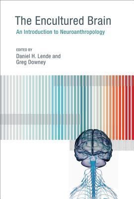 The Encultured Brain: An Introduction to Neuroanth...