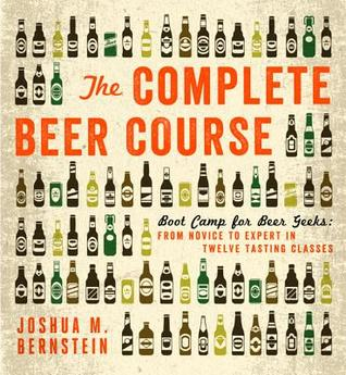 The Complete Beer Course: Boot Camp for Beer Geeks...