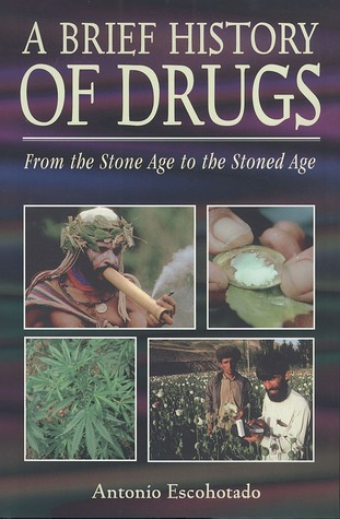 A Brief History of Drugs: From the Stone Age to th...