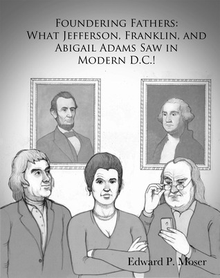 Foundering Fathers What Jefferson Franklin and Abi...