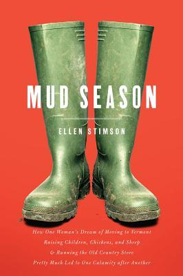Mud Season: How One Woman's Dream of Moving to Ver...