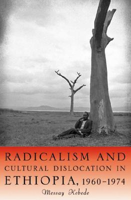 Radicalism and Cultural Dislocation in Ethiopia, 1...