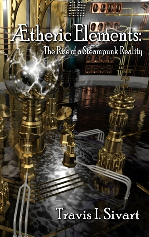 Aetheric Elements: The Rise of a Steampunk Reality...