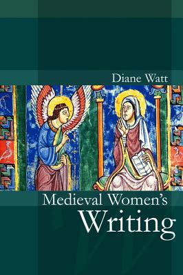 Medieval Women's Writing: Works by and for Women i...