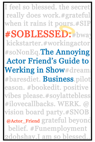 #SOBLESSED: the Annoying Actor Friend's Guide to W...