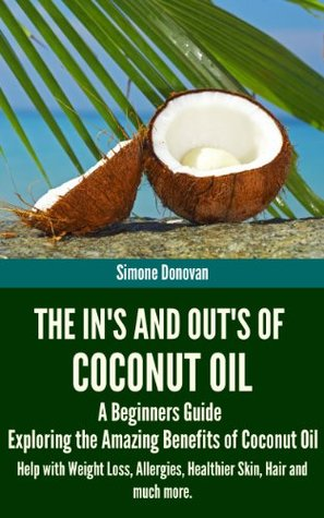 The In's and Out's of Coconut Oil: A Beginners Gui...