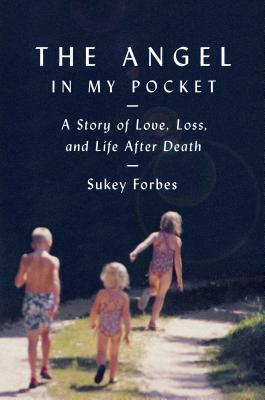 The Angel in My Pocket: A Story of Love, Loss, and...