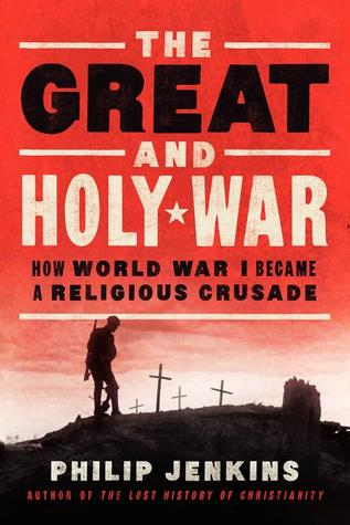 The Great and Holy War: How World War I Became a R...