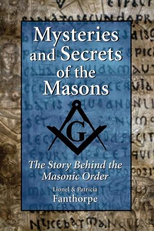 Mysteries and Secrets of the Masons: The Story Beh...