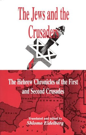 The Jews and the Crusaders: The Hebrew Chronicles ...