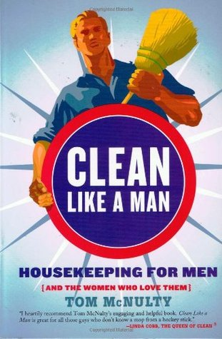 Clean Like a Man: Housekeeping for Men (and the Wo...