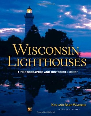 Wisconsin Lighthouses: A Photographic and Historic...