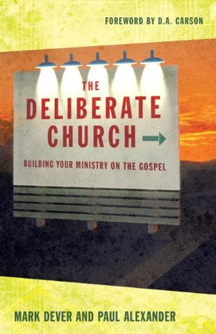 The Deliberate Church: Building Your Ministry on t...