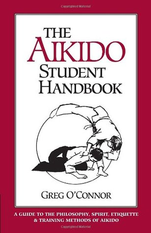 The Aikido Student Handbook: A Guide to the Philos...