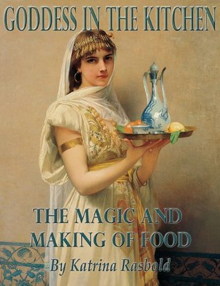 Goddess In the Kitchen: The Magic and Making of Fo...