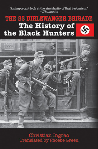 The SS Dirlewanger Brigade: The History of the Bla...