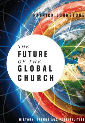 The Future of the Global Church: History, Trends a...