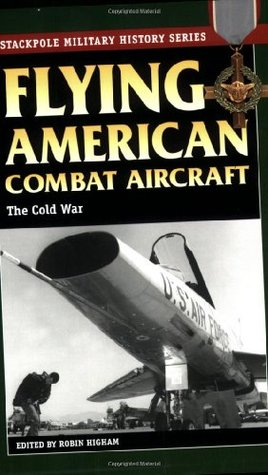 Flying American Combat Aircraft: Vol.2, the Cold W...