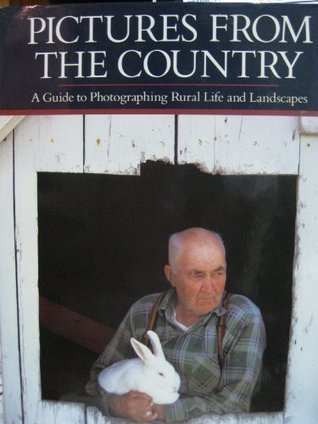 Pictures from the Country: A Guide to Photographin...