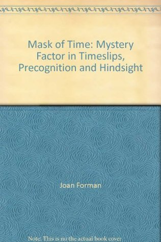 Mask of Time: Mystery Factor in Timeslips, Precogn...