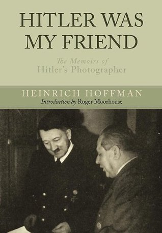 Hitler Was My Friend: The Memoirs of Hitler's Phot...