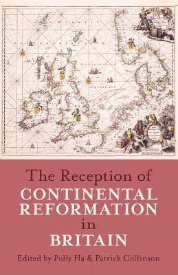 The Reception of Continental Reformation in Britai...