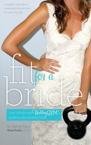 Fit For a Bride: The 4-step plan to sculpt & lose ...