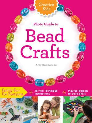 Creative Kids Complete Photo Guide to Bead Crafts:...
