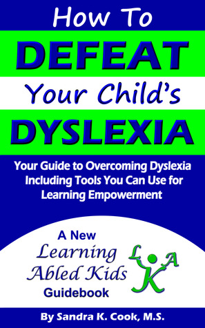 How To DEFEAT Your Child's DYSLEXIA: Your Guide to...