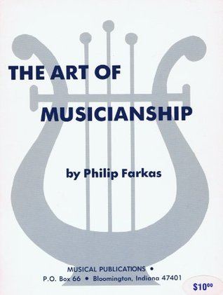 The Art of Musicianship: A Treatise on the Skills,...