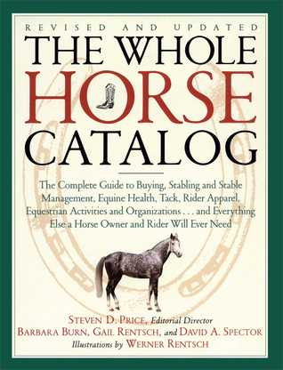 The Whole Horse Catalog: The Complete Guide to Buy...