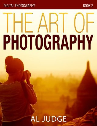 The Art of Photography (Digital Photography Book 2...
