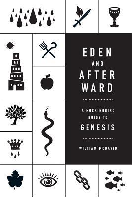 Eden and Afterward: A Mockingbird Guide to Genesis...