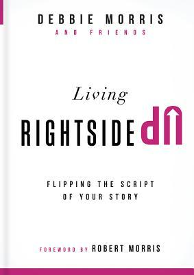 Living Rightside Up: Flipping the Script of Your S...
