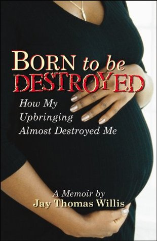 Born To Be Destroyed How My Upbringing Almost Dest...