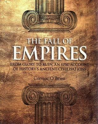 The Fall of Empires: From Glory to Ruin, an Epic A...