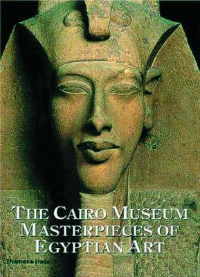 The Cairo Museum: Masterpieces Of Egyptian Art