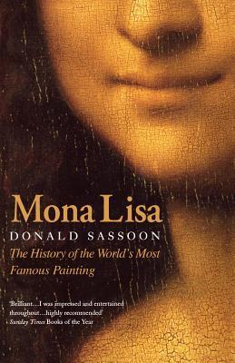Mona Lisa: The History of the World's Most Famou...