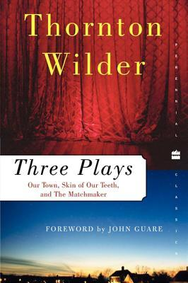 Three Plays: Our Town, The Skin of Our Teeth, and ...