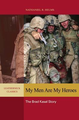 My Men Are My Heroes: The Brad Kasal Story