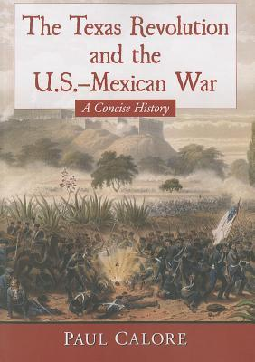 Texas Revolution and the U.S.-Mexican War: A Conci...