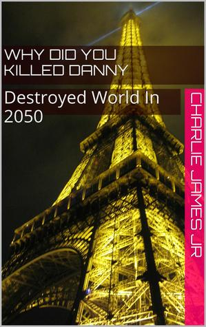 Why Did You Killed Danny ? . Destroyed World In 20...